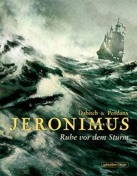 Hier klicken, um das Cover von Jeronimus 1: Ruhe vor dem Sturm zu vergrößern