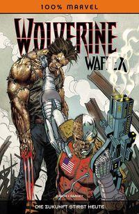 Hier klicken, um das Cover von 100% Marvel 56: Wolverine - Weapon X: Die Zukunft stirbt heute zu vergrößern