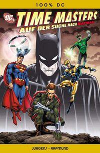 Hier klicken, um das Cover von 100% DC 32: Time Masters - Auf der Suche nach Batman zu vergrößern