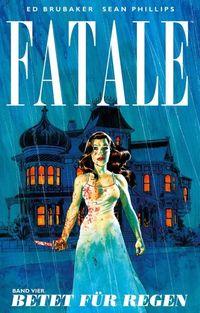 Hier klicken, um das Cover von Fatale 4: Betet fue~r Regen zu vergrößern