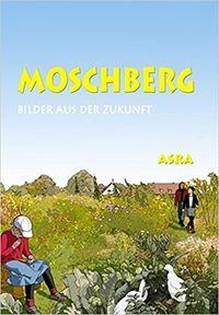 Hier klicken, um das Cover von Moschberg – Bilder aus der Zukunft zu vergrößern