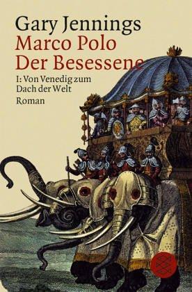 Marco Polo - Der Besessene I: Von Venedig zum Dach der Welt - Das Cover