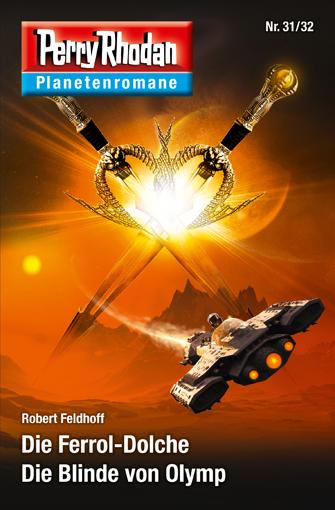 Perry Rhodan Planetenroman 31 + 32: Die Ferrol-Dolche / Die Blinde von Olymp - Das Cover