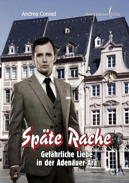 Späte Rache: Gefährliche Liebe in der Adenauer Ära - Das Cover