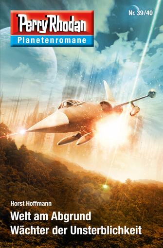 Planetenroman 39 + 40: Welt am Abgrund / Wächter der Unsterblichkeit - Das Cover