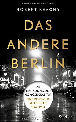 Das andere Berlin - Die Erfindung der Homosexualität: Eine deutsche Geschichte 1867 – 1933 - Das Cover