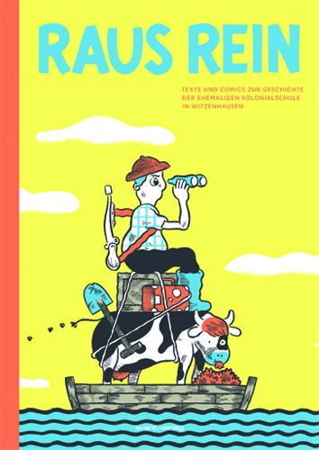 Raus Rein: Texte und Comics zur Geschichte der ehemaligen Kolonialschule in Witzenhausen - Das Cover