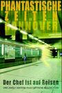 Phantastische Zeiten in Hannover - Der Chef ist auf Reisen