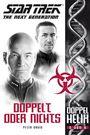 Star Trek - The Next Generation: Doppelhelix Band 5: Doppelt oder nichts