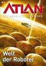Atlan - Das absolute Abenteuer Band 5: Welt der Roboter