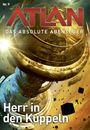 Atlan: Das absolute Abenteuer Band 9: Herr in den Kuppeln