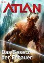 Atlan - Das absolute Abenteuer Band 10: Das Gesetz der Erbauer