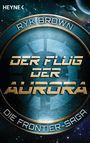 Der Flug der Aurora: Die Frontier-Saga 1