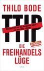 Die Freihandelslüge Warum TTIP nur den Konzernen nützt ? und uns allen schadet