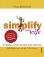 Simplify your wife. Frauen einfach glücklich machen in 15 Schritten