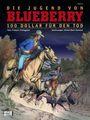 Blueberry 45: Die Jugend von Blueberry (16): 100 Dollars für den Tod