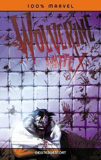 100% Marvel 53: Wolverine - Weapon X: Geistesgestört - Klickt hier für die große Abbildung zur Rezension