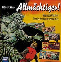 Allmächtiger! - Hansrudi Wäscher: Pionier der deutschen Comics - Klickt hier für die große Abbildung zur Rezension