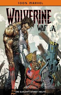 100% Marvel 56: Wolverine Waffe X - Die Zukunft stirbt heute - Klickt hier für die große Abbildung zur Rezension