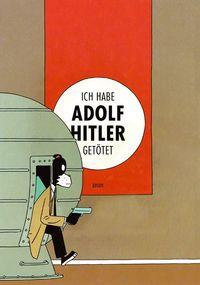 Ich habe Adolf Hitler getötet  - Klickt hier für die große Abbildung zur Rezension
