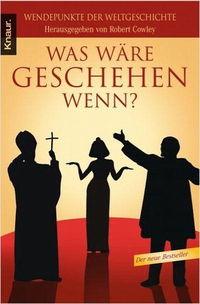 Was wäre geschehen, wenn?: Wendepunkte der Weltgeschichte - Klickt hier für die große Abbildung zur Rezension