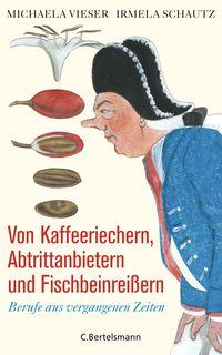 Von Kaffeeriechern, Abtrittanbietern und Fischbeinreißern: Berufe aus vergangenen Zeiten - Klickt hier für die große Abbildung zur Rezension