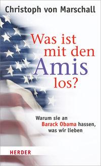 Was ist mit den Amis los?: Warum sie an Barack Obama hassen, was wir lieben - Klickt hier für die große Abbildung zur Rezension