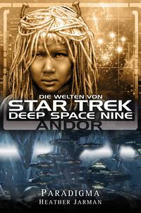 Star Trek - Die Welten von Deep Space Nine: Andor - Paradigma - Klickt hier für die große Abbildung zur Rezension