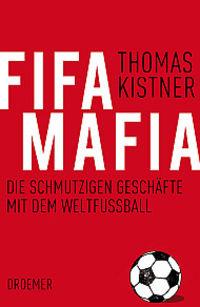 FIFA-Mafia: Die schmutzigen Geschäfte mit dem Weltfußball - Klickt hier für die große Abbildung zur Rezension