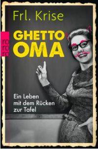 Ghetto-Oma: Ein Leben mit dem Rücken zur Tafel - Klickt hier für die große Abbildung zur Rezension