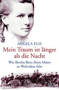 Mein Traum ist länger als die Nacht: Wie Bertha Benz ihren Mann zu Weltruhm fuhr - Klickt hier für die große Abbildung zur Rezension