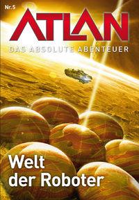Atlan - Das absolute Abenteuer Band 5: Welt der Roboter - Klickt hier für die große Abbildung zur Rezension