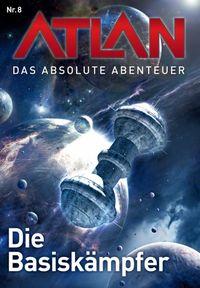 Atlan - Das absolute Abenteuer Band 8: Die Basiskämpfer - Klickt hier für die große Abbildung zur Rezension