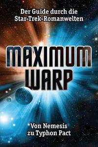 Maximum Warp: Der Guide durch die Star-Trek-Romanwelten - Von Nemesis zu Typhon Pact - Klickt hier für die große Abbildung zur Rezension