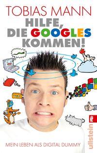 Hilfe, die Googles kommen!: Mein Leben als Digital Dummy - Klickt hier für die große Abbildung zur Rezension