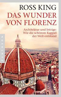 Das Wunder von Florenz: Architektur und Intrige: Wie die schönste Kuppel der Welt entstand - Klickt hier für die große Abbildung zur Rezension