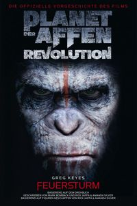 Planet der Affen: Revolution: Feuersturm - Die offizielle Vorgeschichte des Films - Klickt hier für die große Abbildung zur Rezension