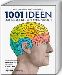 1001 Ideen, die unser Denken beeinflussen: Ausgewählt und vorgestellt von 32 Wissenschaftlern - Klickt hier für die große Abbildung zur Rezension