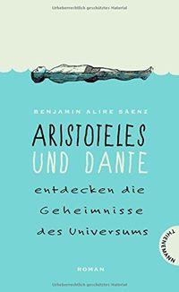 Aristoteles und Dante entdecken die Geheimnisse des Universums - Klickt hier für die große Abbildung zur Rezension