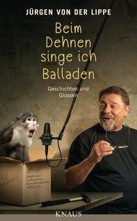 Beim Dehnen singe ich Balladen: Geschichten und Glossen - Klickt hier für die große Abbildung zur Rezension