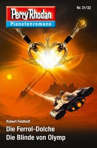 Perry Rhodan Planetenroman 31 + 32: Die Ferrol-Dolche / Die Blinde von Olymp - Klickt hier für die große Abbildung zur Rezension