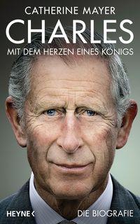 Charles - Mit dem Herzen eines Königs: Die Biografie - Klickt hier für die große Abbildung zur Rezension