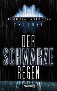 Der schwarze Regen: Hamburg Rain 2084 Prequel - Klickt hier für die große Abbildung zur Rezension