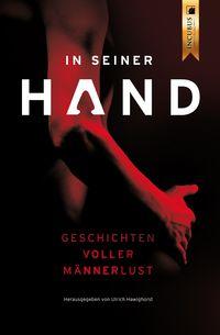 In seiner Hand: Geschichten voller Männerlust - Klickt hier für die große Abbildung zur Rezension