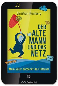Der alte Mann und das Netz: Mein Vater entdeckt das Internet - Klickt hier für die große Abbildung zur Rezension