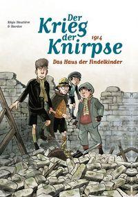Der Krieg der Knirpse: Bd. 1: 1914 - Das Haus der Findelkinder - Klickt hier für die große Abbildung zur Rezension