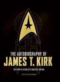 The Autobiography of James T. Kirk: The Story of Starfleet's Greatest Captain - Klickt hier für die große Abbildung zur Rezension