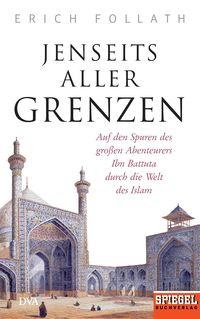Jenseits aller Grenzen: Auf den Spuren des großen Abenteurers Ibn Battuta durch die Welt des Islam - Klickt hier für die große Abbildung zur Rezension