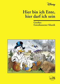 Hier bin ich Ente, hier darf ich's sein: Goethes Entenhausener Klassik - Klickt hier für die große Abbildung zur Rezension