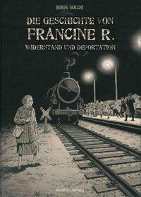Die Geschichte von Francine R. - Widerstand und Deportation - Klickt hier für die große Abbildung zur Rezension